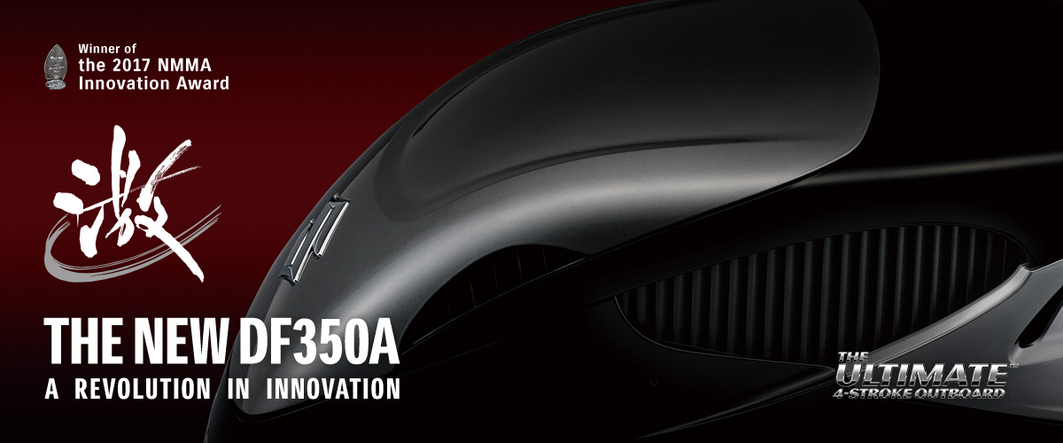 THE NEW DF350A A REVOLUTION IN INNOVATION Winner of the 2017 NMMA Innovation Award